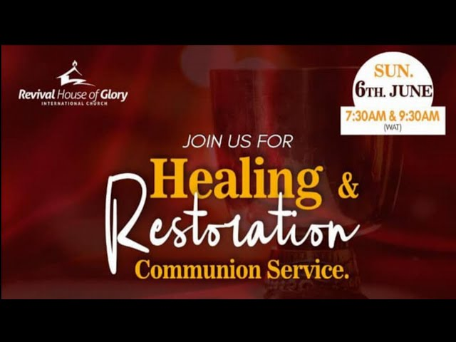 JOIN US FOR - HEALING AND RESTORATION COMMUNION (1ST) SERVICE | SUNDAY 6TH JUNE, 2021
