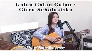 Galau Galau Galau - Citra Scholastika (Sally Nathalia Cover)