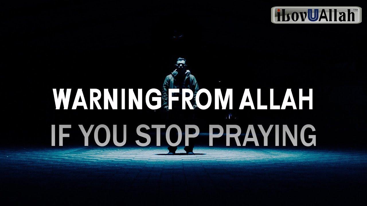 WARNING FROM ALLAH IF YOU STOP PRAYING