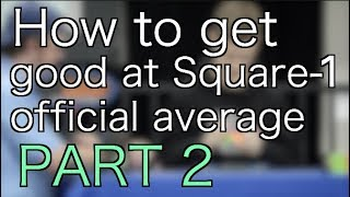 How to Be Good at Square-1 [PART 2]