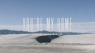 You're My Home (Lyric Video) // The War Is Over // Josh Baldwin