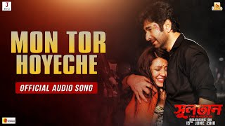 MON TOR HOYECHE | AUDIO | SULTAN -THE SAVIOUR | JEET | PRIYANKA | RAJA CHANDA | SUDDHO ROY | IMRAN |