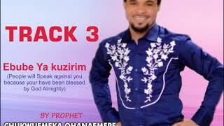 Ebube Ya Kuzirim By Prophet Chukwuemeka Ohanemere(#theionhimself)
