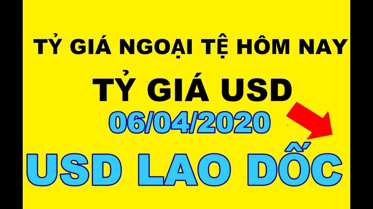 Tỷ giá ngoại tệ hôm nay 06/04/2020 – Tỷ giá USD LAO DỐC