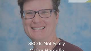 SEO Is Not Scary With Cathy Hanville