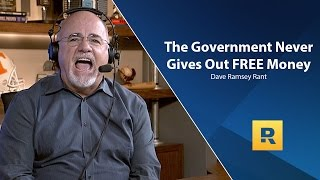 The Government NEVER Gives Out FREE Money - Dave Ramsey Rant