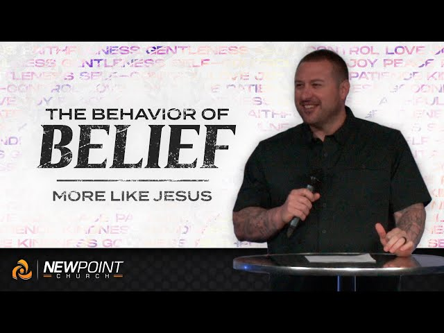 More Like Jesus   The Behavior of Belief [ New Point Church ]
