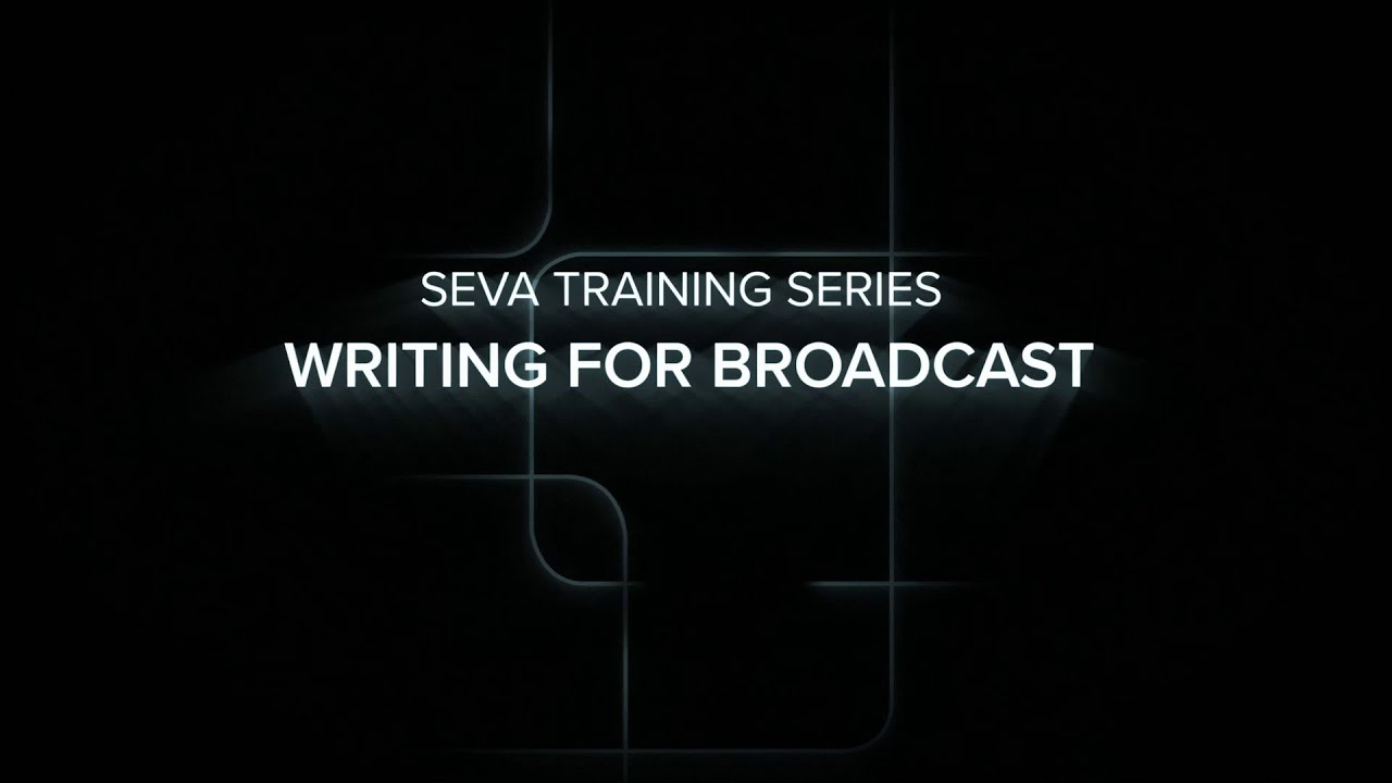 SEVA Summer Training: Writing for Broadcast