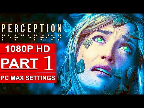 PERCEPTION Gameplay Walkthrough Part 1 [1080p HD PC MAX SETTINGS] - No Commentary