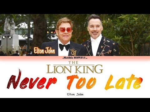 ELTON JOHN - 'NEVER TOO LATE' (COLORED LYRICS) - FROM THE MOVIE 'LION KING'