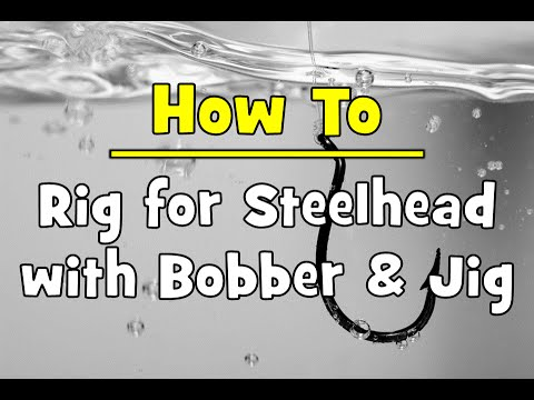 How To Rig For Steelhead With Bobber & Jig