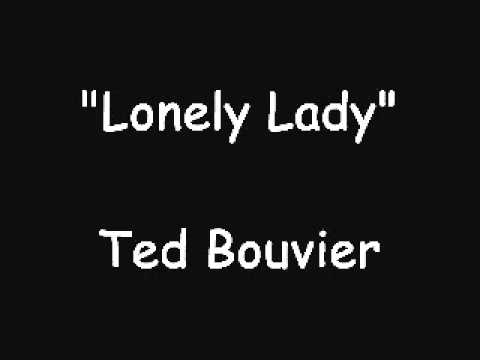 Lonely Lady-Ted Bouvier.wmv