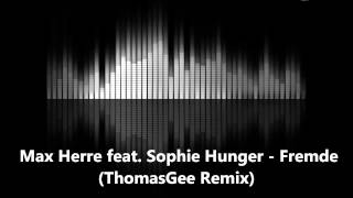 Max Herre feat.  Sophie Hunger - Fremde (ThomasGee Remix)