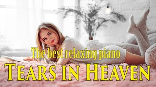 🌿Tears in Heaven🌿Piano Music 24/7: Beautiful music, meditation, relaxing music Sweet 🌿🌿