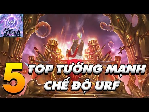 TOP 5 TƯỚNG MẠNH & ỨC CHẾ NHẤT TRONG CHẾ ĐỘ URF LMHT!