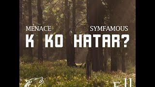 K Ko Hatar? - Menace X Symfamous  [ The Underdogs ]