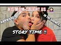 STORY TIME: HIS MOM CAUGHT US!! ...