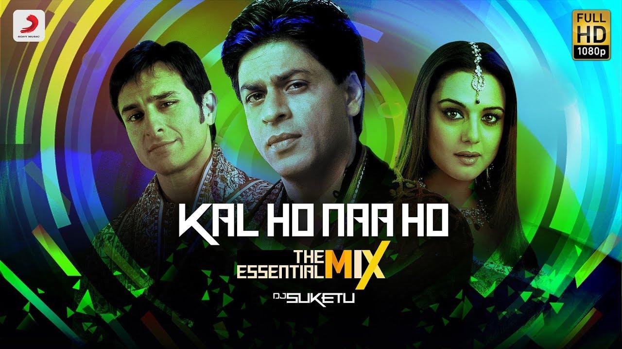 Kal Ho Na Ho Title Track Sonu Nigam Shah Rukh Preity Saif The Essential Mix Dj Suketu Youtube