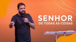 Senhor de Todas as Coisas   Pastor Bruno Barroso
