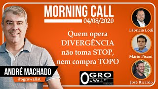 Morning Call - Terça, 04-08-2020 (Quem opera DIVERGÊNCIA não toma STOP, nem compra TOPO)