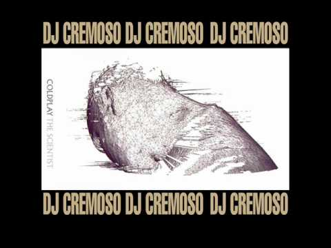 Coldplay - The Scientist (Dj Cremoso Remix)