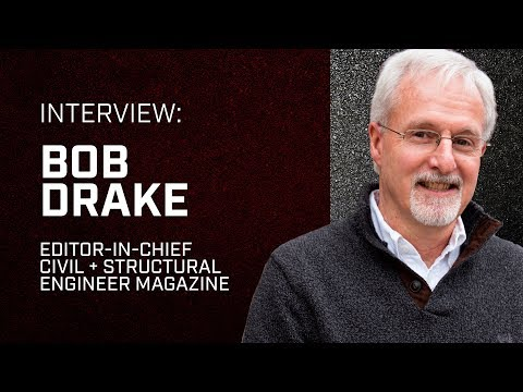 An interview with Bob Drake, Editor-In-Chief of the Civil + Structural Engineer magazine