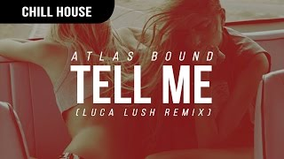 Atlas Bound - Tell Me (Luca Lush Remix)