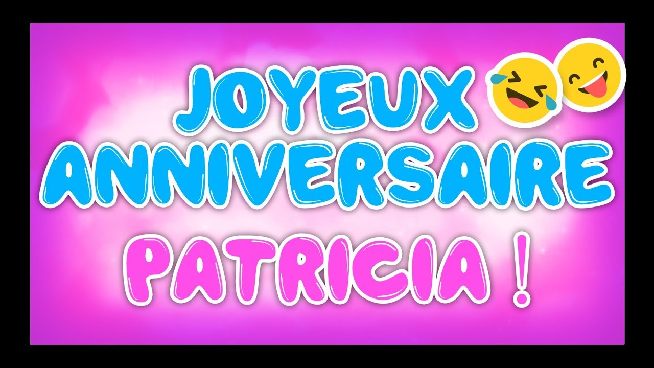 Joyeux Anniversaire Patricia Happy Birthday Youtube