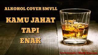 Gambar cover Alkohol kamu jahat tapi enak cover SMVLL