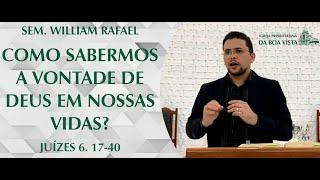 Como sabermos a vontade de Deus em nossas vidas? | Sem. William Rafael |IPBV