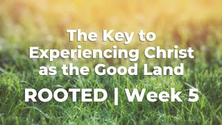 The Key to Experiencing Christ as the Good Land