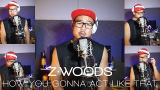Tyrese - How You Gonna Act Like That | Z.WOODS Cover