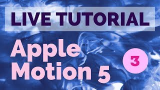 LIVE TUTORIAL - APPLE MOTION 5 [TEIL 3]