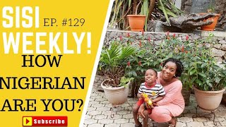 HOW NIGERIAN ARE YOU? | LIFE IN LAGOS | SISI WEEKLY EP #129