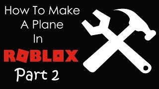 ROBLOX | How To Build A Plane in ROBLOX | PART 2