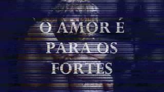 O AMOR É PARA OS FORTES.wmv