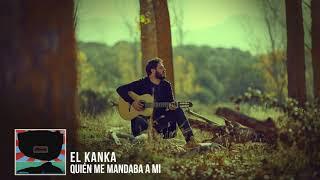 EL KANKA - Quién me mandaba a Mi