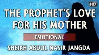 The Prophet's Love For His Mother ᴴᴰ ┇ Emotional ┇ by Sheikh Abdul Nasir Jangda ┇ TDR ┇