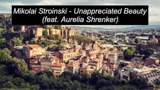 Mikolai Stroinski Unappreciated Beauty Feat Aurelia Shrenker