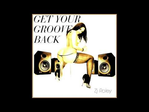 GET YOUR GROOVE BACK MIX BY ZJ ROLEY