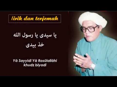 Ya Sayyidi Ya Rasulullah Khudz Biyadi Lirik Terjemah Abah Guru Sekumpul