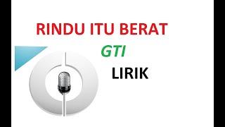 Download lagu GTI rindu itu berat Lirik MP3