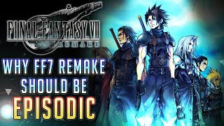 Final Fantasy 7 Remake Might NEED to be EPISODIC | Final Fantasy VII