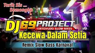 DJ KECEWA DALAM SETIA | REMIX SLOW BASS - RIKI VAM 69 PROJECT PERFORM ROUF MUSIK
