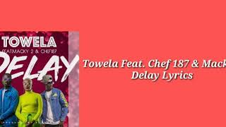 DELAY LYRICS Towela feat Macky 2 & Chef 187