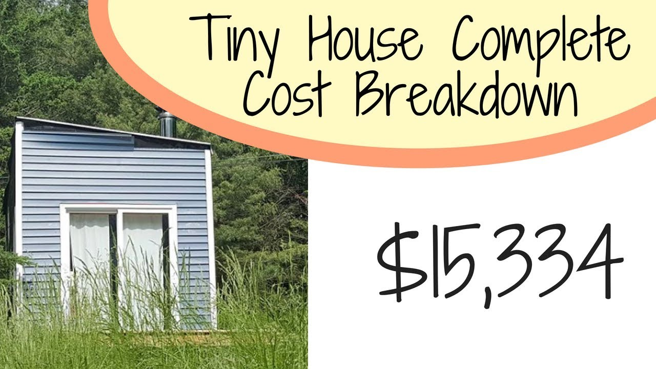 Tiny House Complete Cost Breakdown || Exactly How Much ...