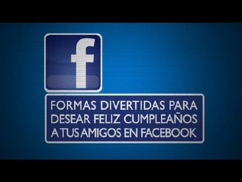 Formas Divertidas Para Desear Feliz Cumpleaños A Tus Amigos En Facebook Todo Facebook