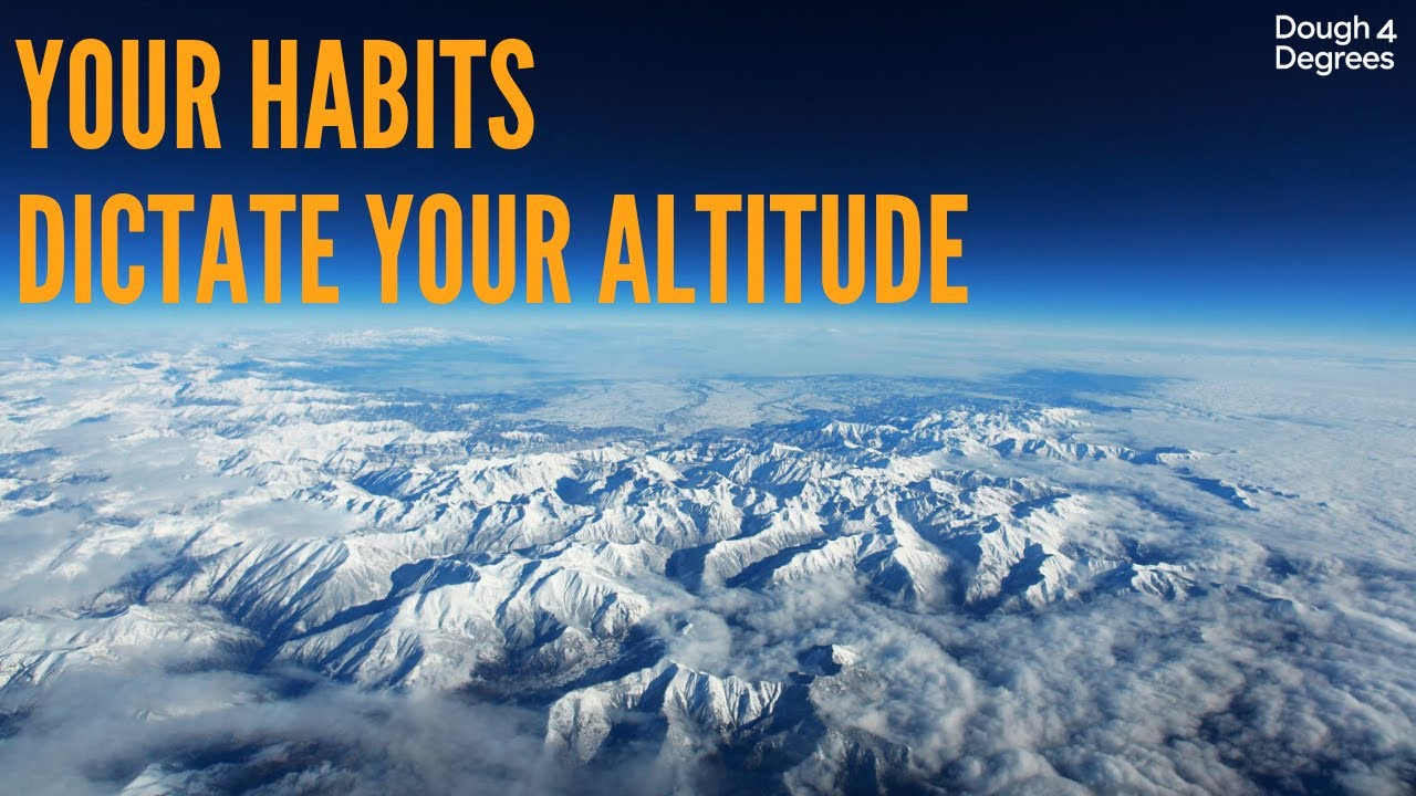 Your Habits Dictate Your Altitude   Dough 4 Degrees - YouTube