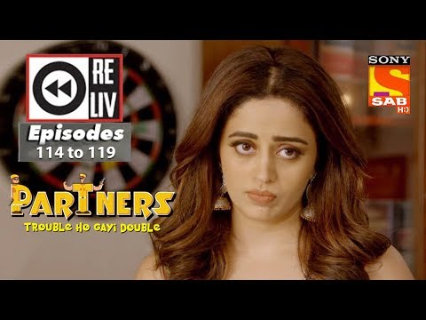 Weekly Reliv – Partners Trouble Ho Gayi Double – 7th May to 11th May 2018 – Episode 114 to 119