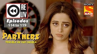 Weekly Reliv - Partners Trouble Ho Gayi Double - 7th May to 11th May 2018 - Episode 114 to 119